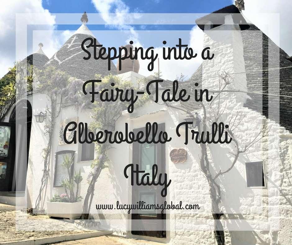 Stepping into a Fairy-Tale in Alberobello Trulli Italy - Lucy Williams