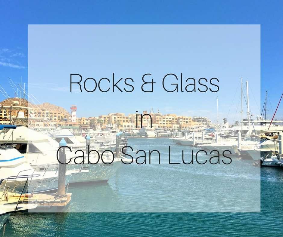 Rocks & Glass in Cabo San Lucas (1)
