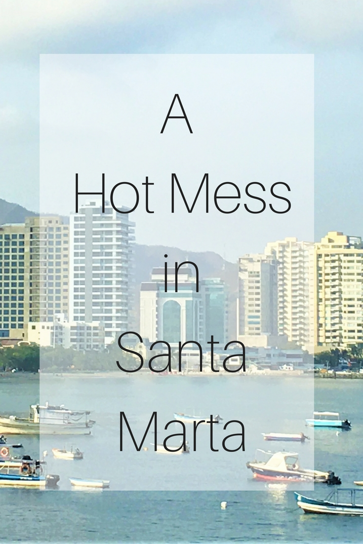 A Hot Mess in Santa Marta