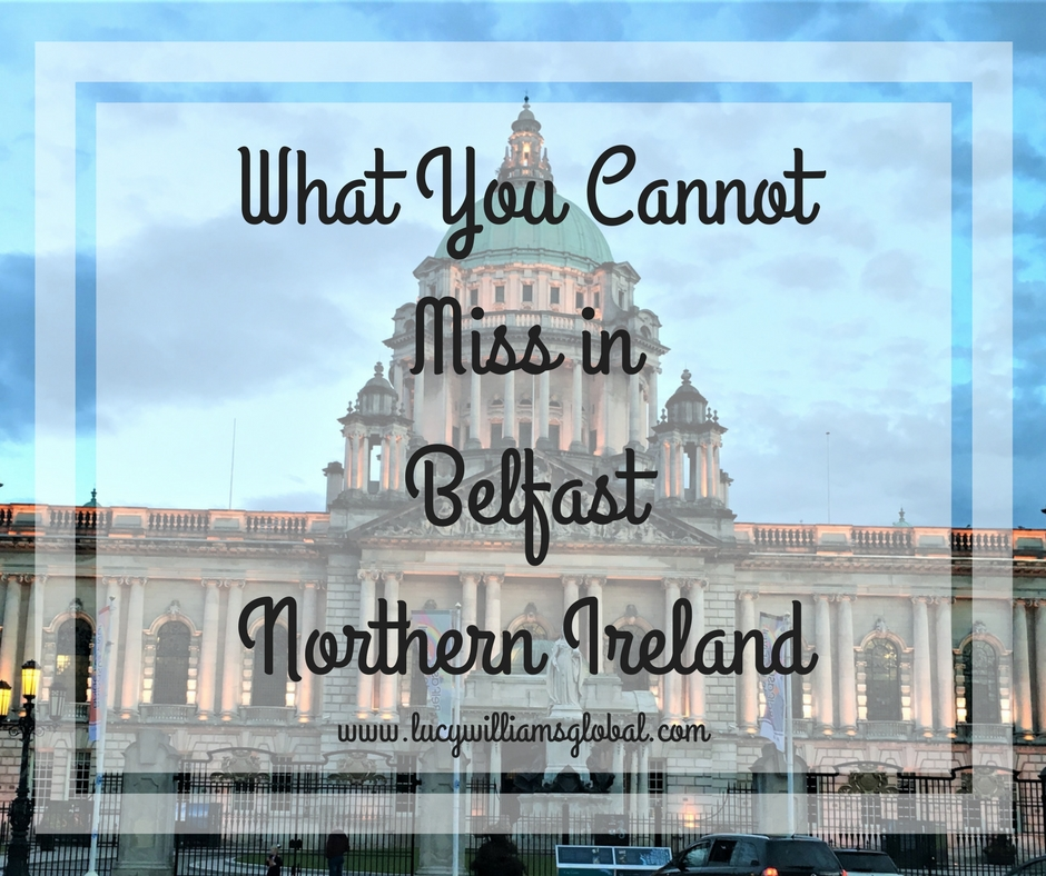 What You Cannot Miss in Belfast Northern Ireland - Lucy Williams
