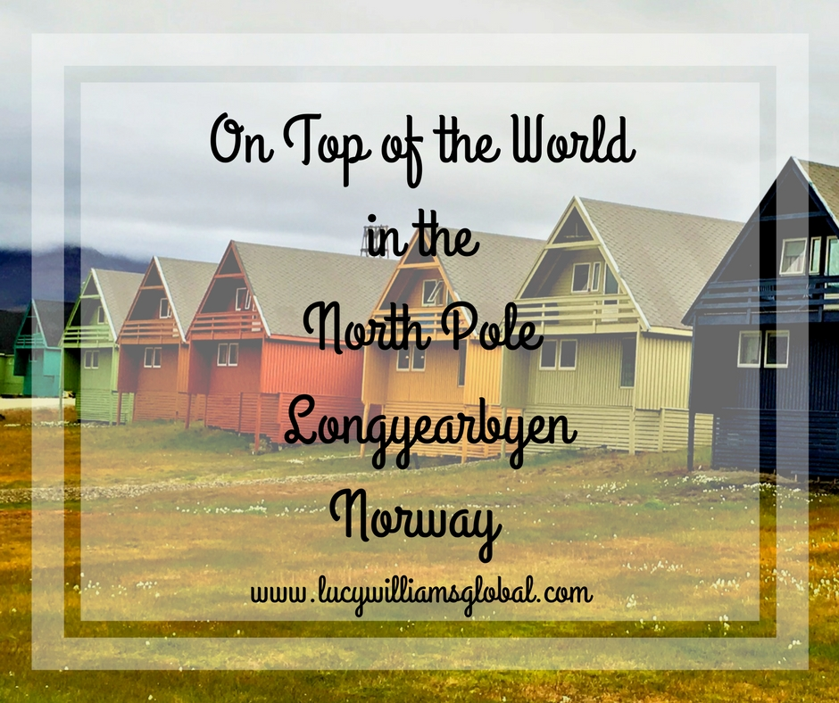 On Top of the World in the North Pole - Longyearbyen Norway - Lucy Williams