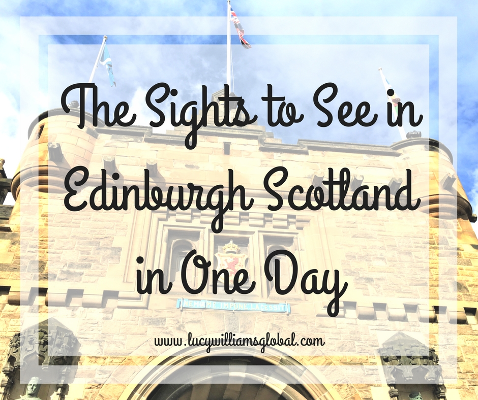 See in Edinburgh Scotland in One Day - Lucy Williams Global