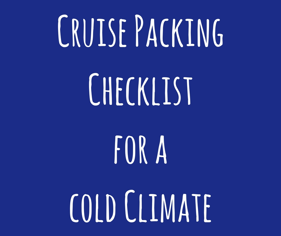 Cruise Packing Checklist for a cold Climate