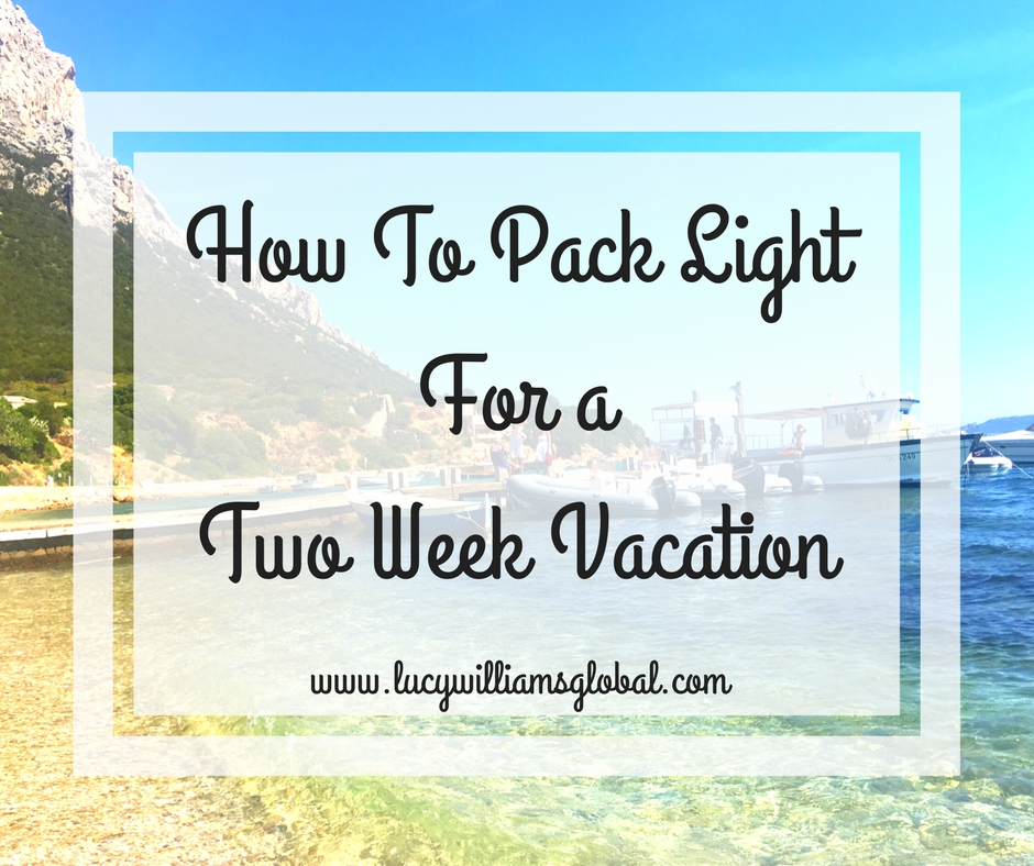 How To Pack Light For a Two Week Vacation UK - Lucy Williams Global