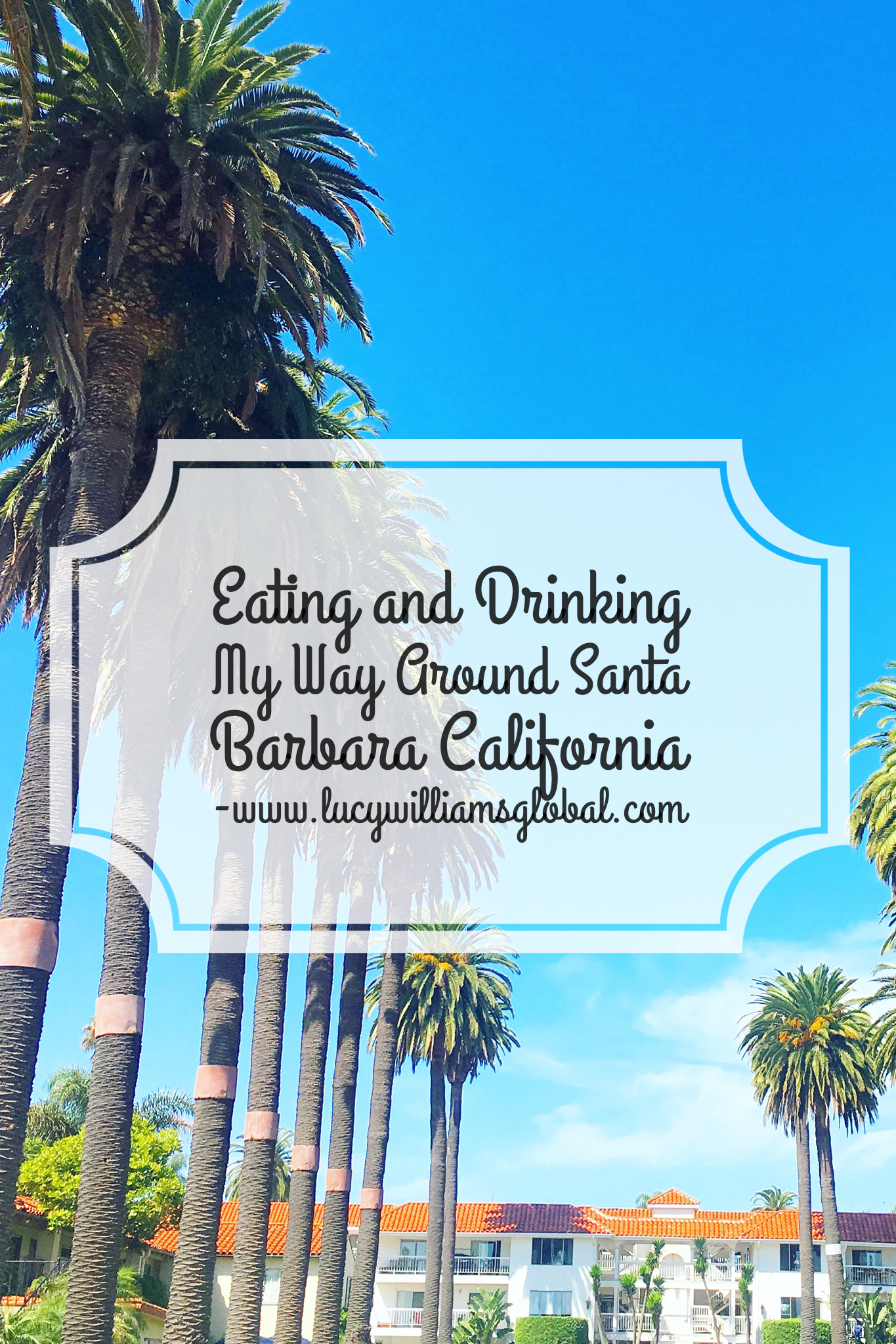 Eating and Drinking My Way Around Santa Barbara California