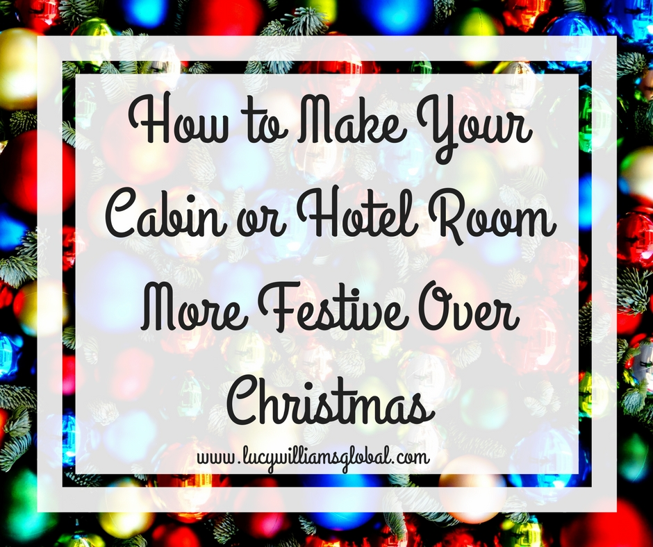 How to Make Your Cabin or Hotel Room More Festive Over Christmas UK - Lucy Williams Global