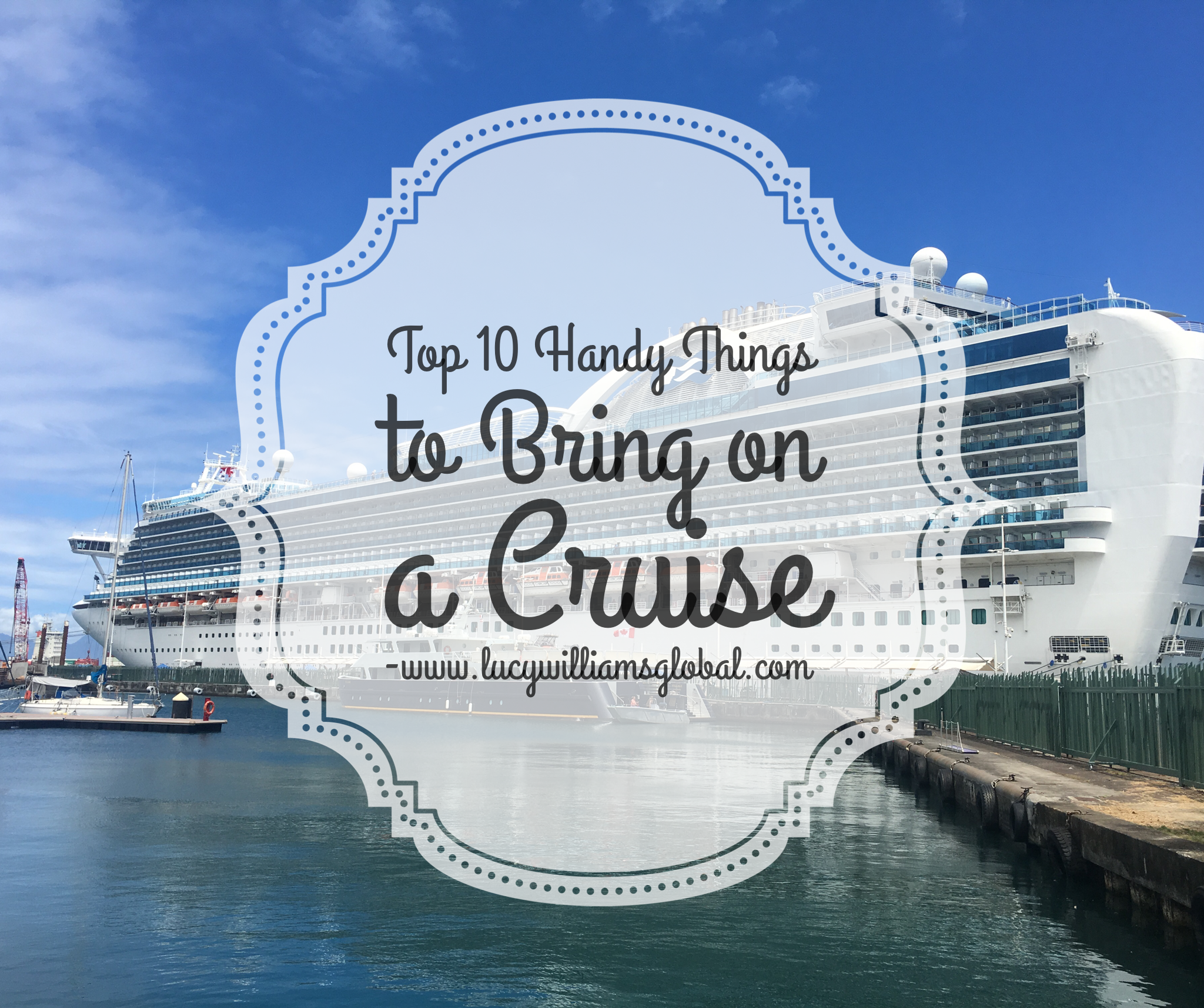 Top 10 Handy Things to Bring on a Cruise UK - Lucy Williams Global