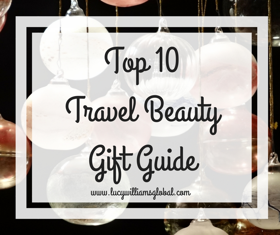 Top 10 Travel Beauty Gift Guide - Lucy Williams Global