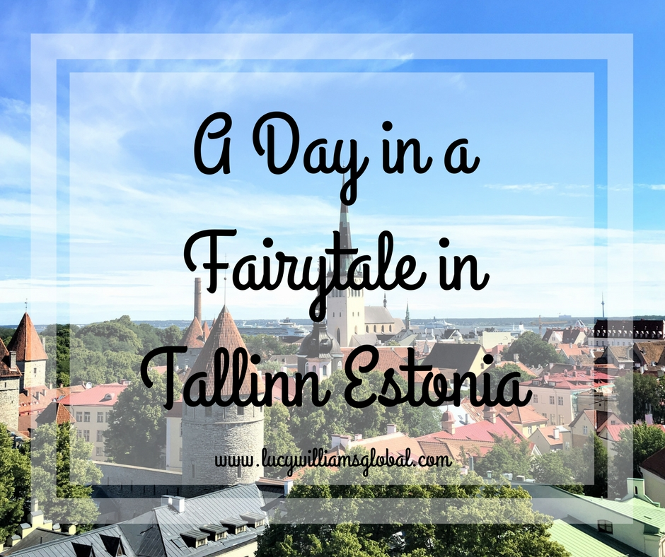 A Day in a Fairytale in Tallinn Estonia - Baltic Cruise - Crusie Ship - Northern Europe - Lucy Williams GLobal