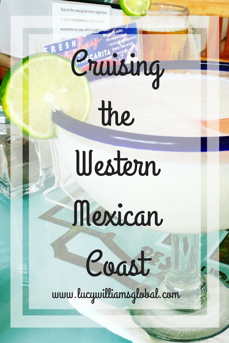 Cruising the Western Mexican Coast - Puerto Vallarta, Mazatlan, Cabo - Lucy Williams Global -UK