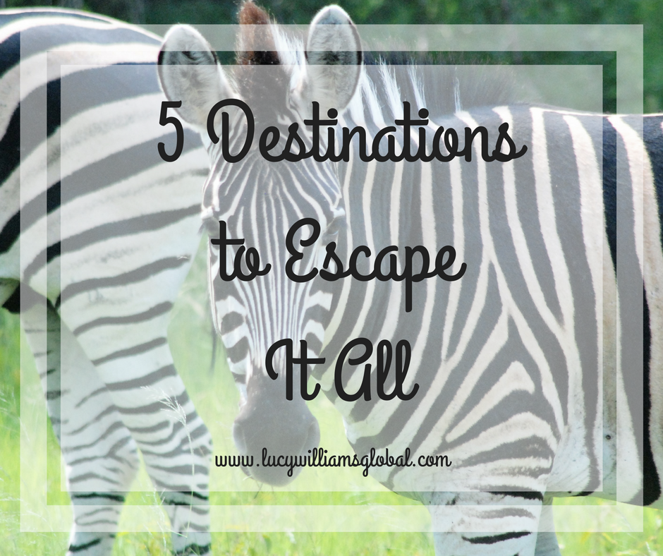 5 Destinations to Escape It All
