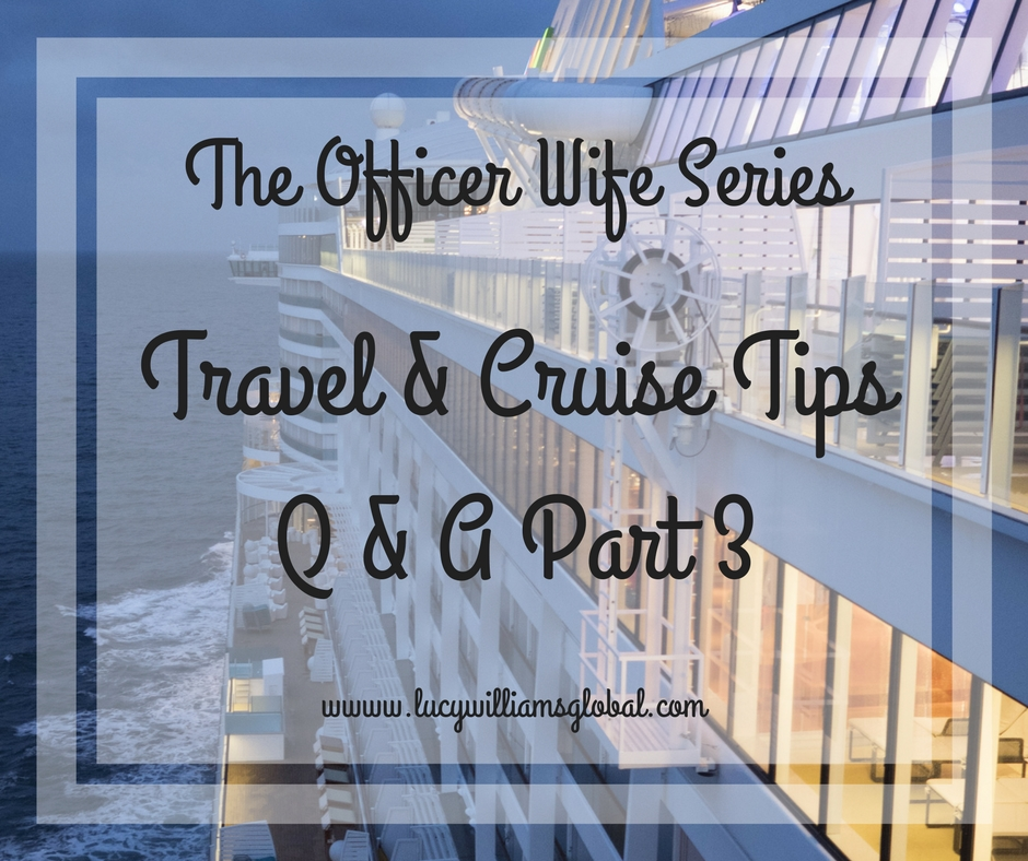 The Officer Wife Series – Travel & Cruise Tips – Part 3