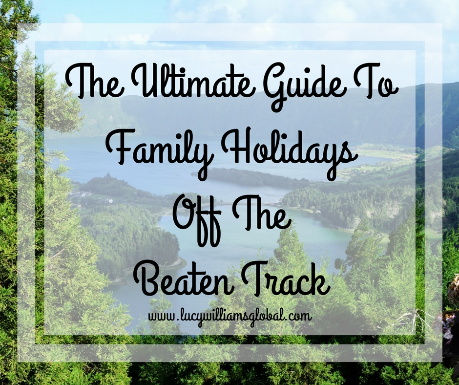 The Ultimate Guide To Family Holidays Off The Beaten Track