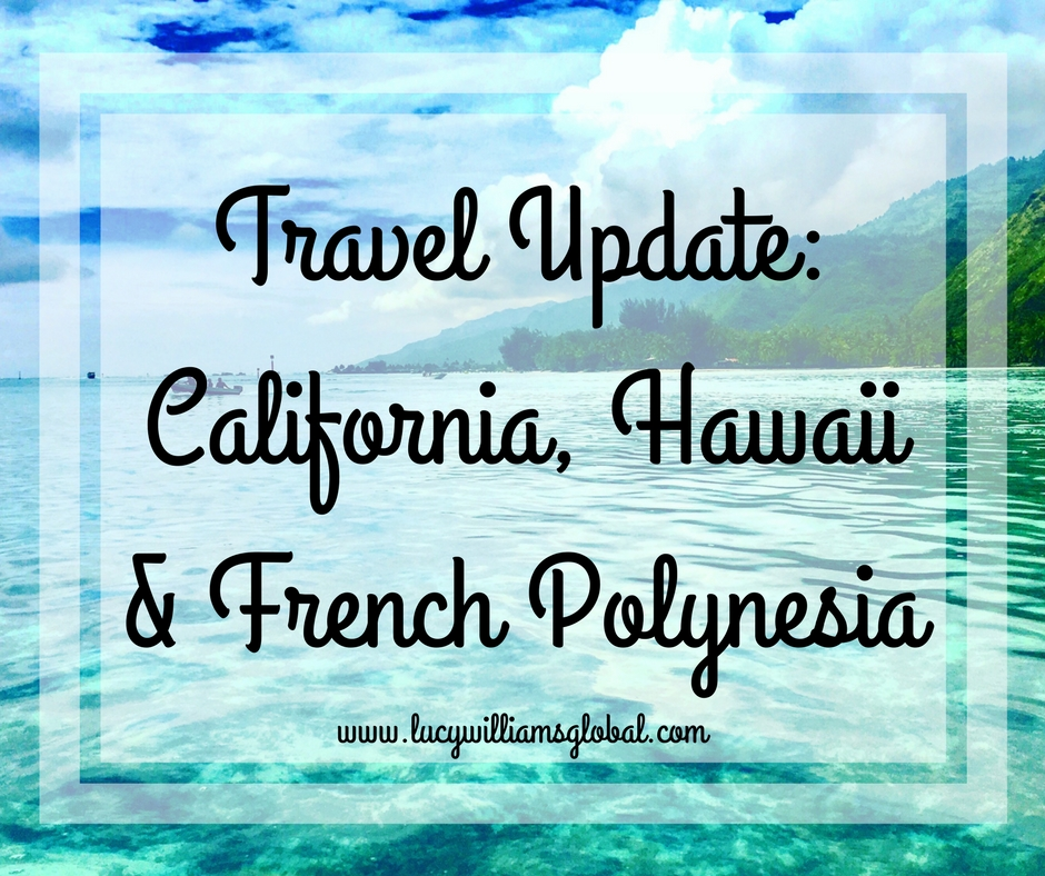 Travel Update: California, Hawaii & French Polynesia