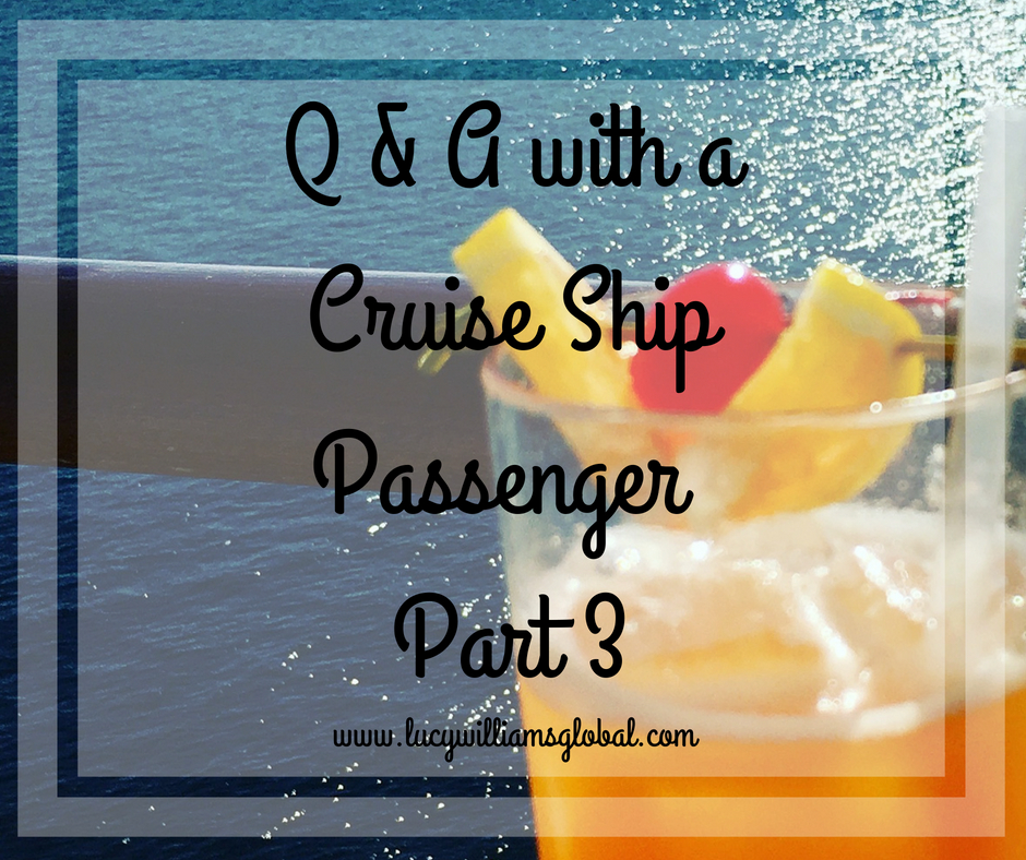 Q & A with a Cruise Ship Passenger – Part 3