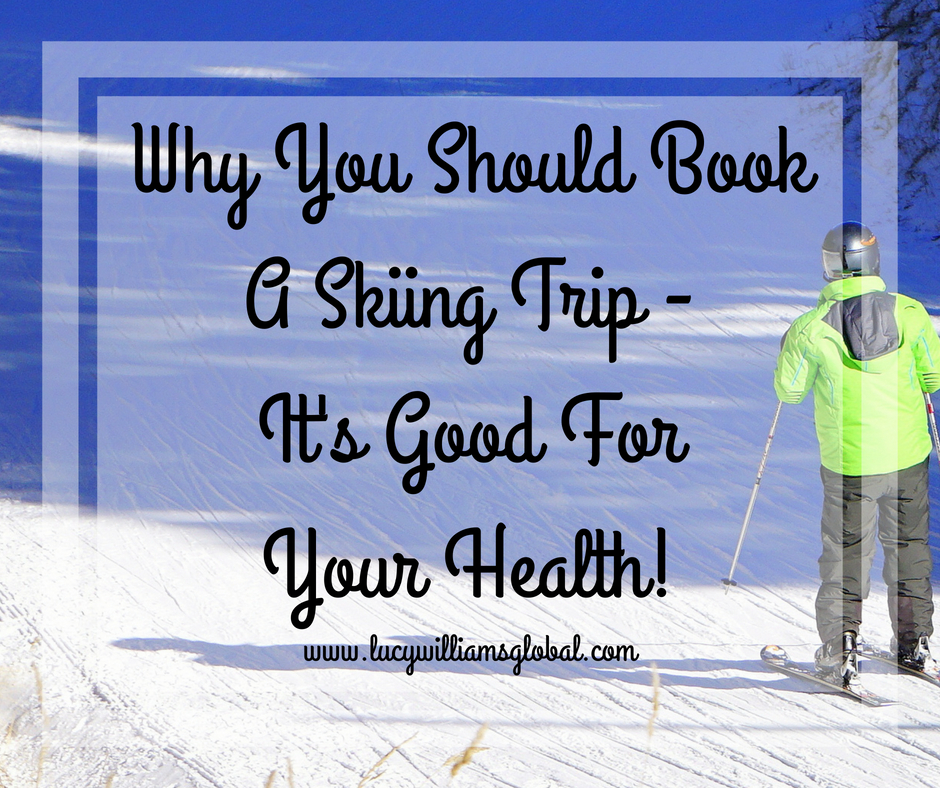 Why You Should Book A Skiing Trip – It's Good For Your Health!