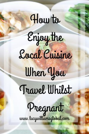 How to Enjoy the Local Cuisine When You Travel Whilst Pregnant
