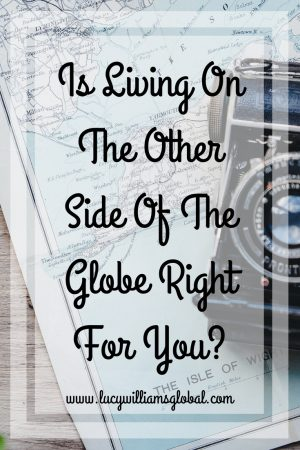 Is Living On The Other Side Of The Globe Right For You?