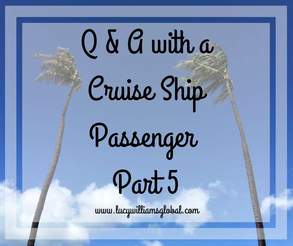 Q & A WITH A CRUISE SHIP PASSENGER – PART 5