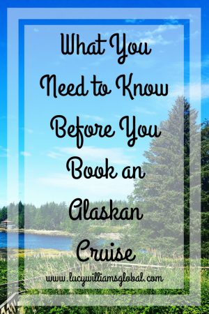 What You Need to Know before you book an Alaskan Cruise - Lucy Williams Global